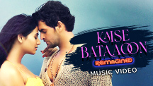Kaise Bataaon Reimagined - Video Song
