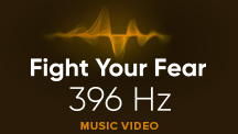 396 HZ - Fight Your Fear - Video Music