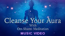 Cleanse Your Aura With Om Shanti Meditation