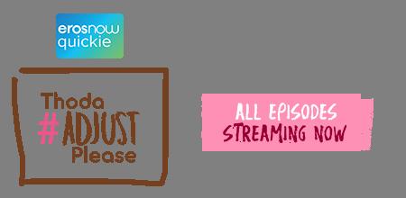 Stream the latest seasons & episodes of Thoda Adjust Please - An Eros Now Original