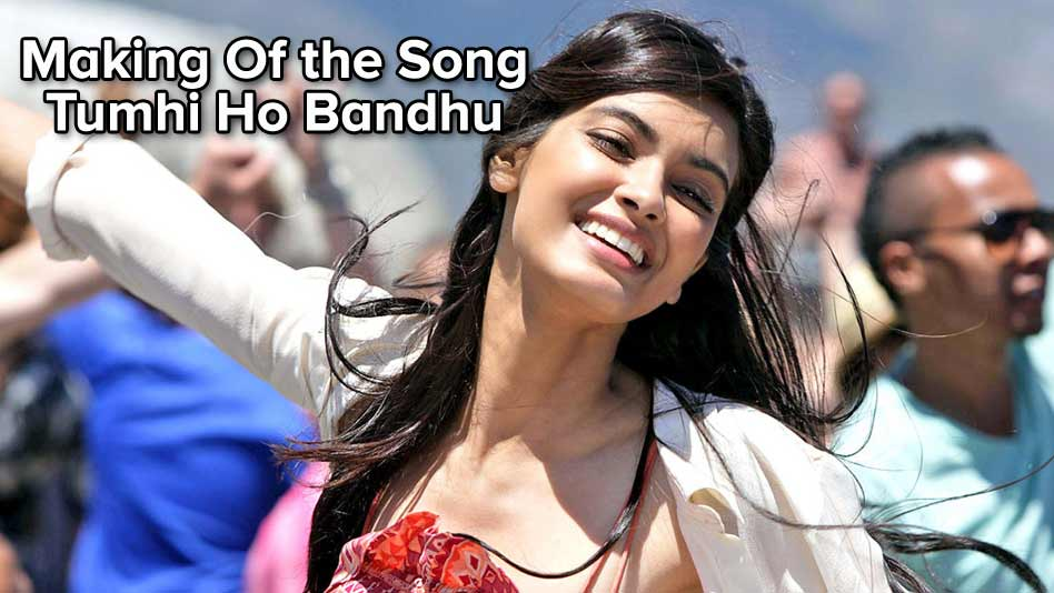 Making Of the Song Tumhi Ho Bandhu