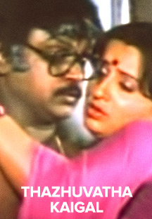 Watch Thazhuvatha Kaigal full movie Online - Eros Now