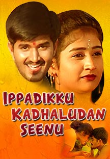 Watch Ippadikku Kadhaludan Seenu full movie Online - Eros Now
