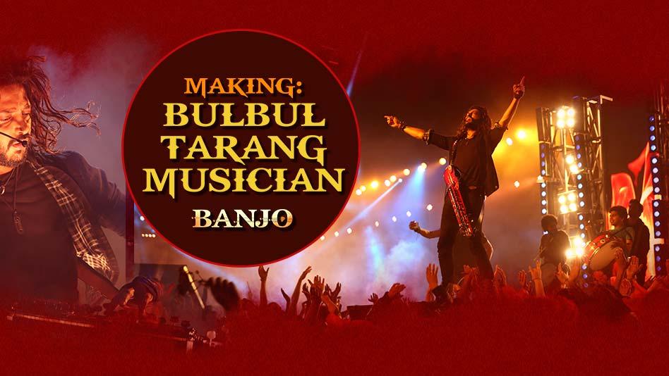 The Story Of Bulbul Tarang AKA Banjo