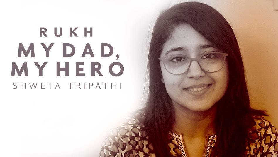 My Dad, My Hero - Shweta Tripathi