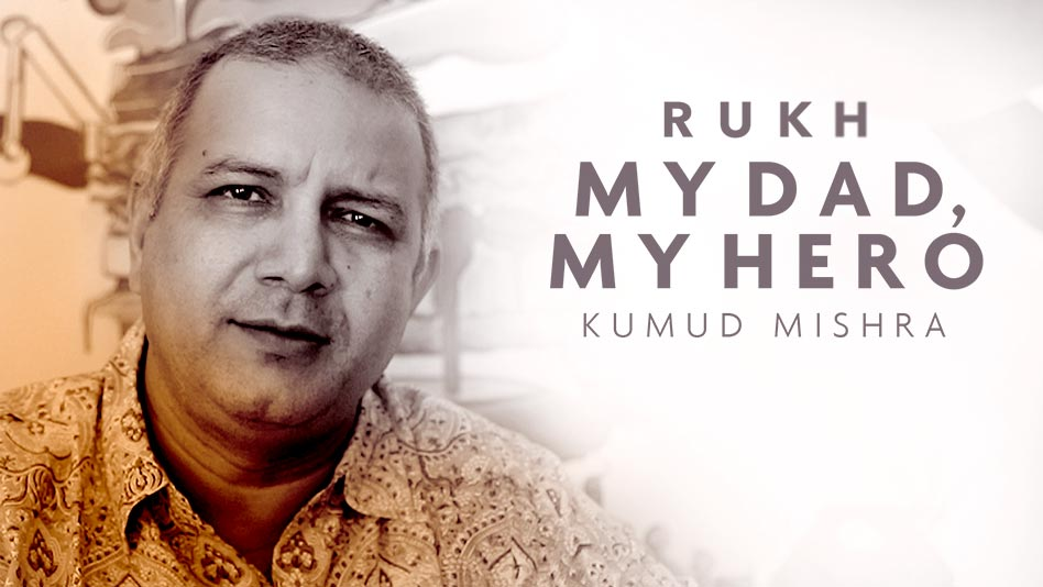 My Dad, My Hero - Kumud Mishra