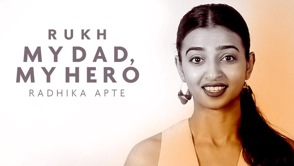 My Dad, My Hero - Radhika Apte