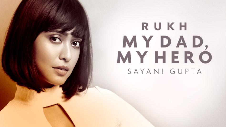 My Dad, My Hero - Sayani Gupta