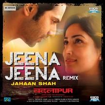 Jeena Jeena Jahaan Shah Remix - Badlapur