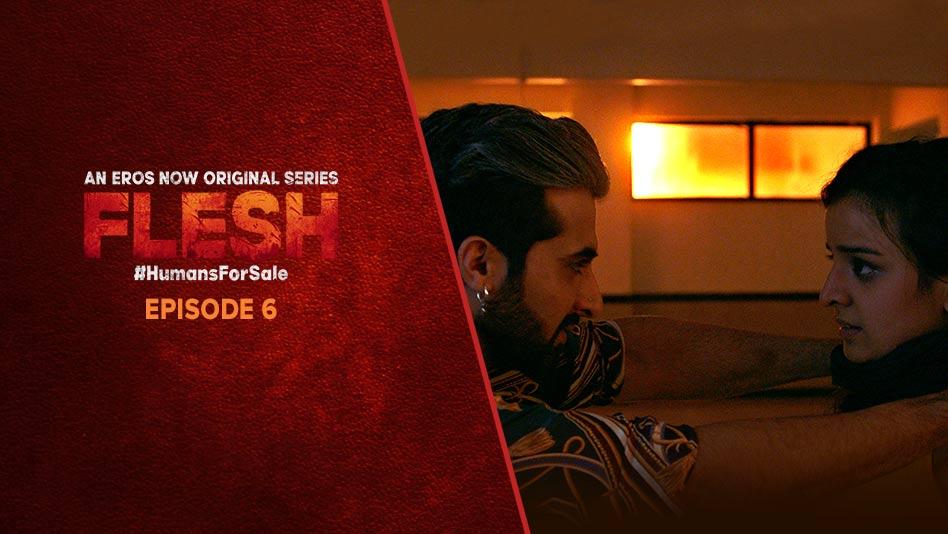 Watch Flesh - Episode 6 on Eros Now