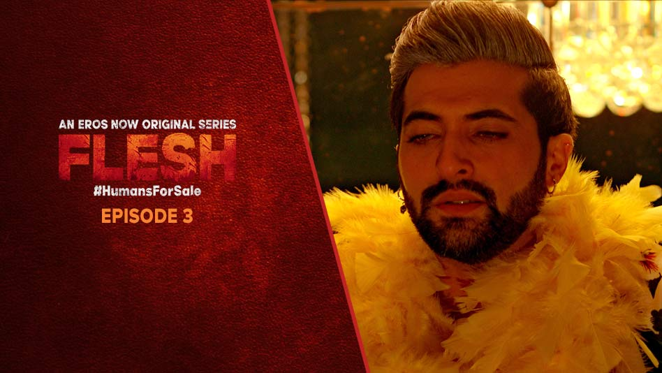 Watch Flesh - Episode 3 on Eros Now