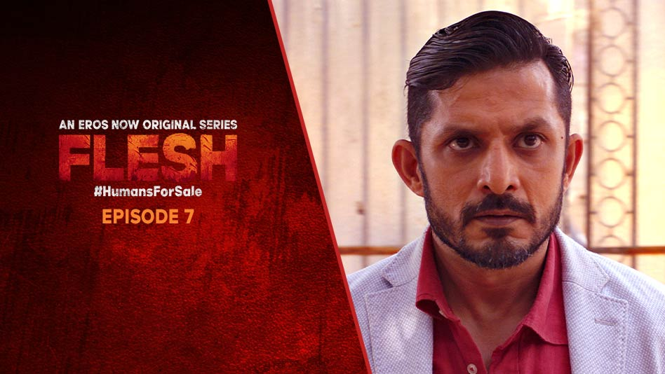 Watch Flesh - Episode 7 on Eros Now