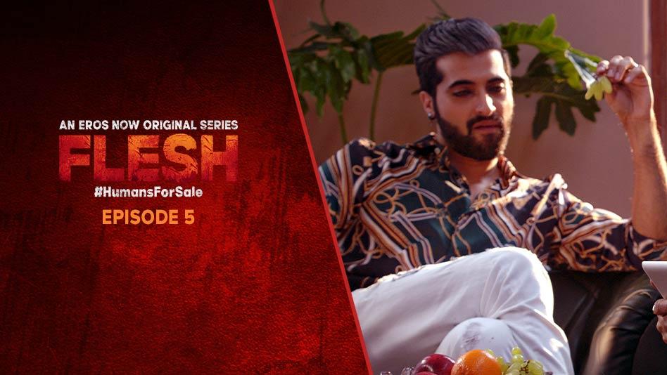 Watch Flesh - Episode 5 on Eros Now
