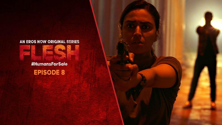 Watch Flesh - Episode 8 on Eros Now