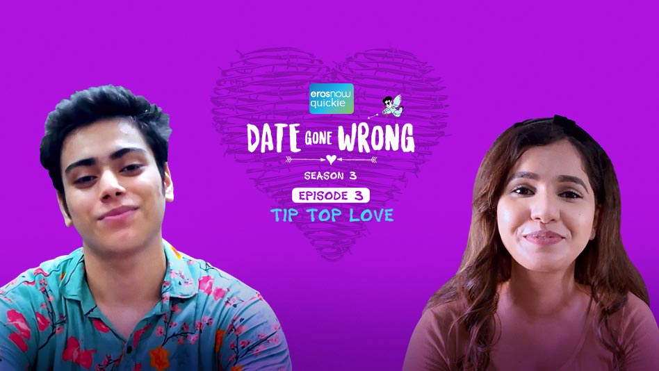 Watch Date Gone Wrong 3 - Episode 3: Tip Top Love on Eros Now