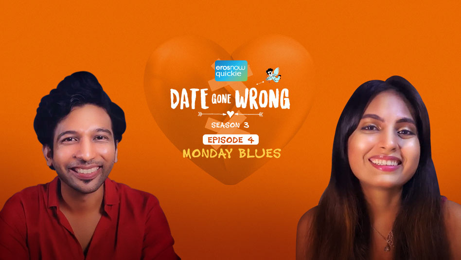 Watch Date Gone Wrong 3 - Episode 4: Monday Blues on Eros Now