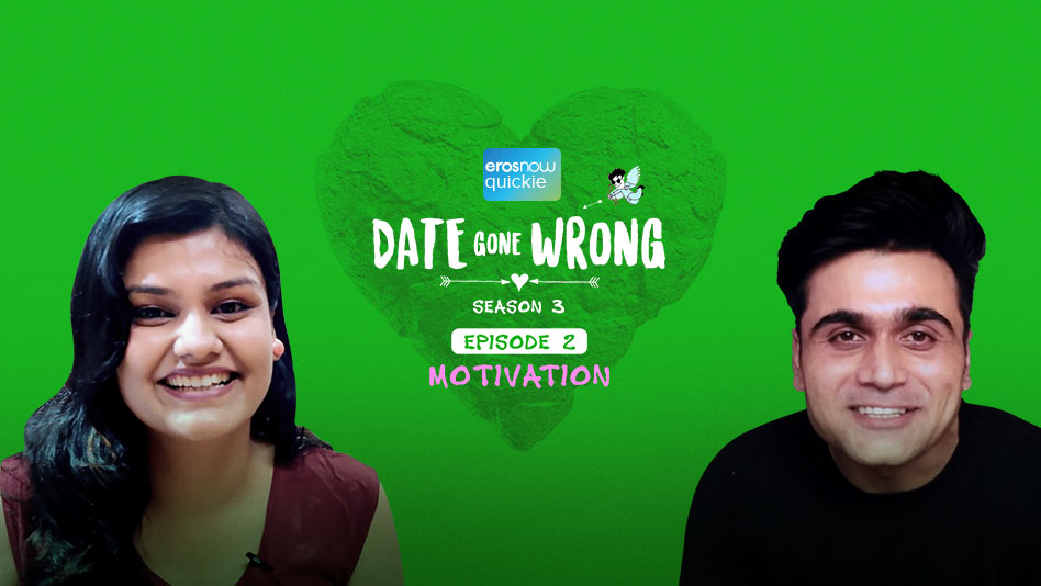 Watch Date Gone Wrong 3 - Episode 2: Motivation on Eros Now
