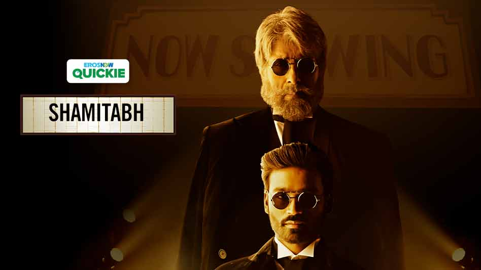 Watch Shamitabh - Shamitabh on Eros Now