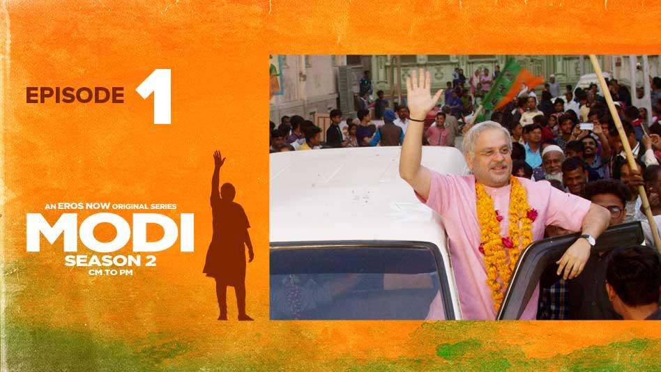 Watch Modi Season 2 - CM TO PM - Episode 1:Decision, Not Promises on Eros Now