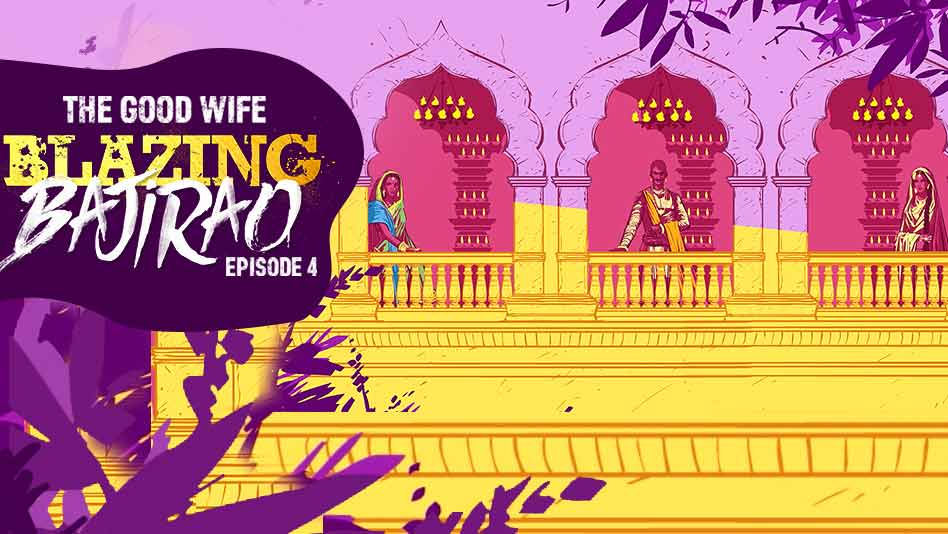 Watch Blazing Bajirao - Episode 4 - The Good Wife on Eros Now