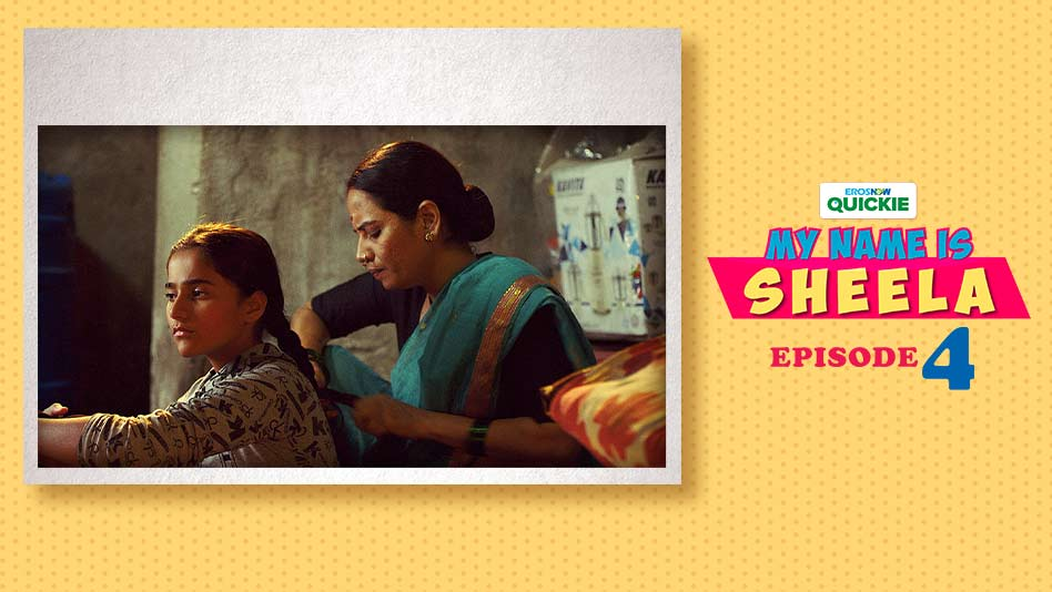 Watch My Name Is Sheela - Episode 4: Everyone Needs A Helping Hand on Eros Now