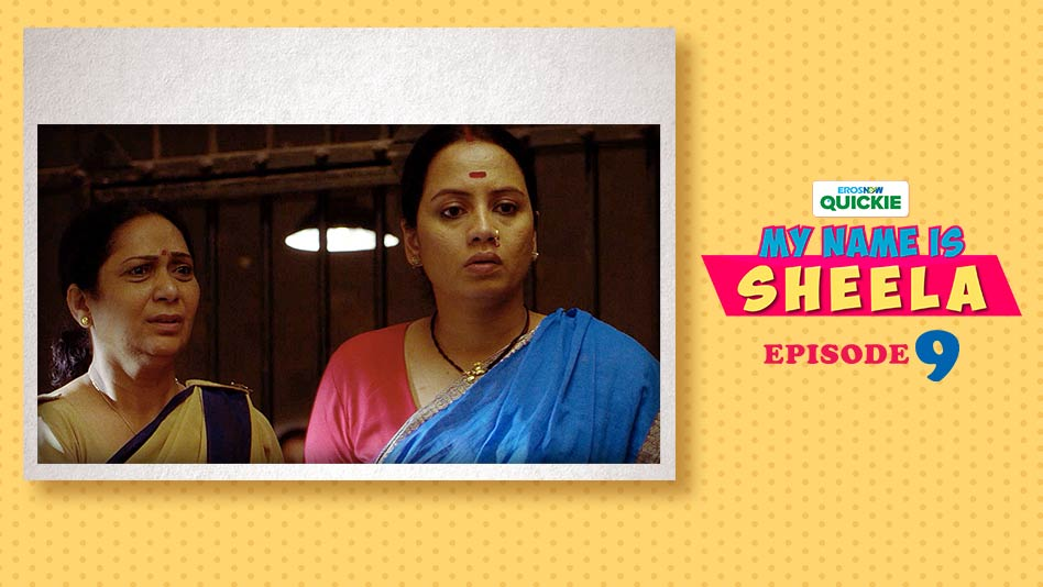 Watch My Name Is Sheela - Episode 9: My Name Is Sheela on Eros Now