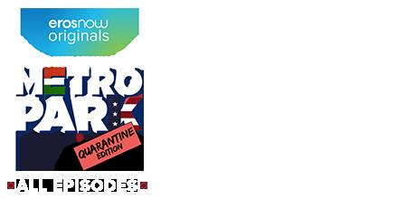 Stream the latest seasons & episodes of Metro Park - Quarantine Edition - An Eros Now Original