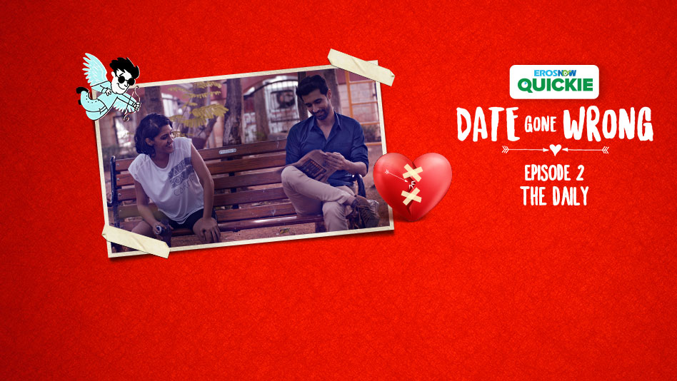 Watch Date Gone Wrong - Episode 2: The Daily on Eros Now