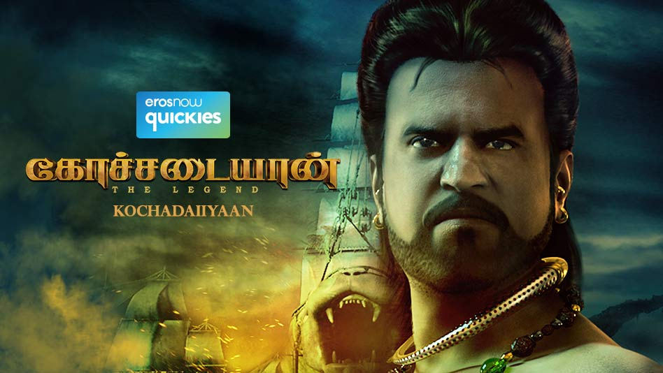 Watch Kochadaiiyaan - The Legend -Tamil - Kochadaiiyaan - The Legend -Tamil on Eros Now