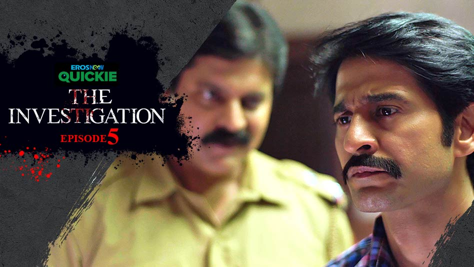 Watch The Investigation - Episode 5: The Revelation on Eros Now