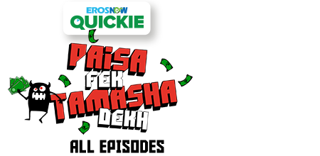 Stream the latest seasons & episodes of Paisa Fek Tamasha Dekh - An Eros Now Original