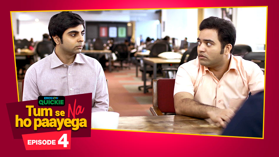 Watch Tum Se Na Ho Paayega - Episode 4: Good One Zuckeberg on Eros Now