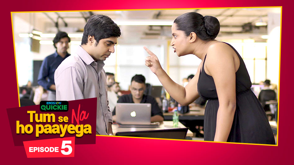 Watch Tum Se Na Ho Paayega - Episode 5: Are You Really That Stupid? on Eros Now