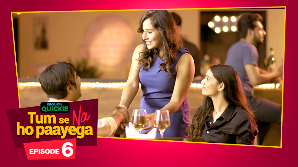 Watch Tum Se Na Ho Paayega - Episode 6: What Does An Escort Do? on Eros Now