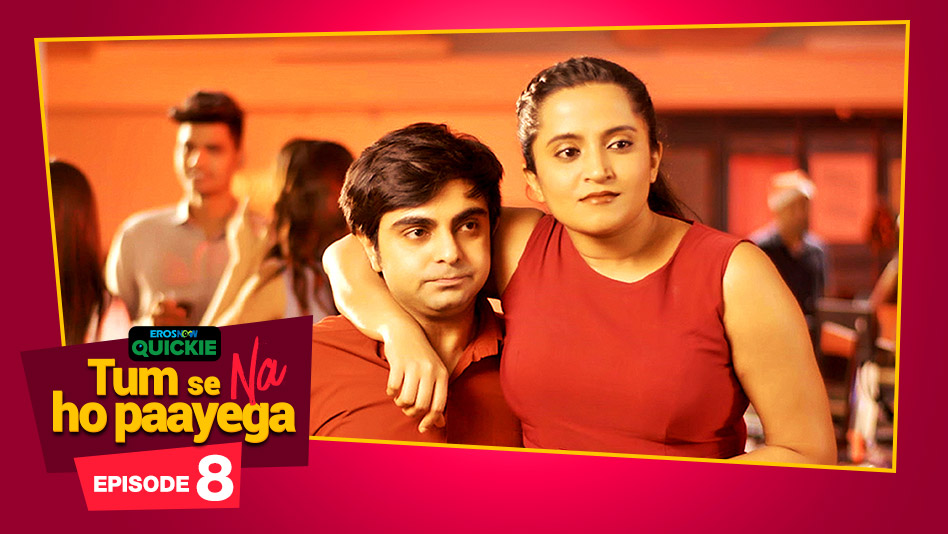 Watch Tum Se Na Ho Paayega - Episode 8: Small World on Eros Now