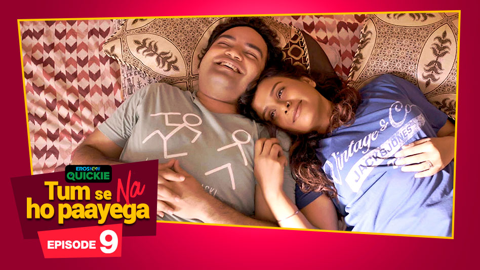 Watch Tum Se Na Ho Paayega - Episode 9: Hum Sab Hi Na Prostitutes Hai on Eros Now