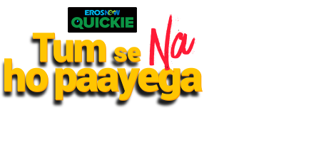 Stream the latest seasons & episodes of Tum Se Na Ho Paayega - An Eros Now Original