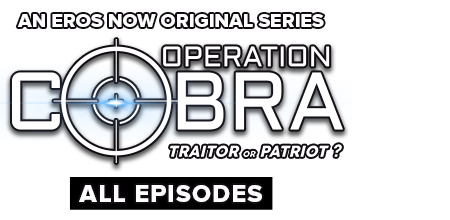 Stream the latest seasons & episodes of Operation Cobra - An Eros Now Original