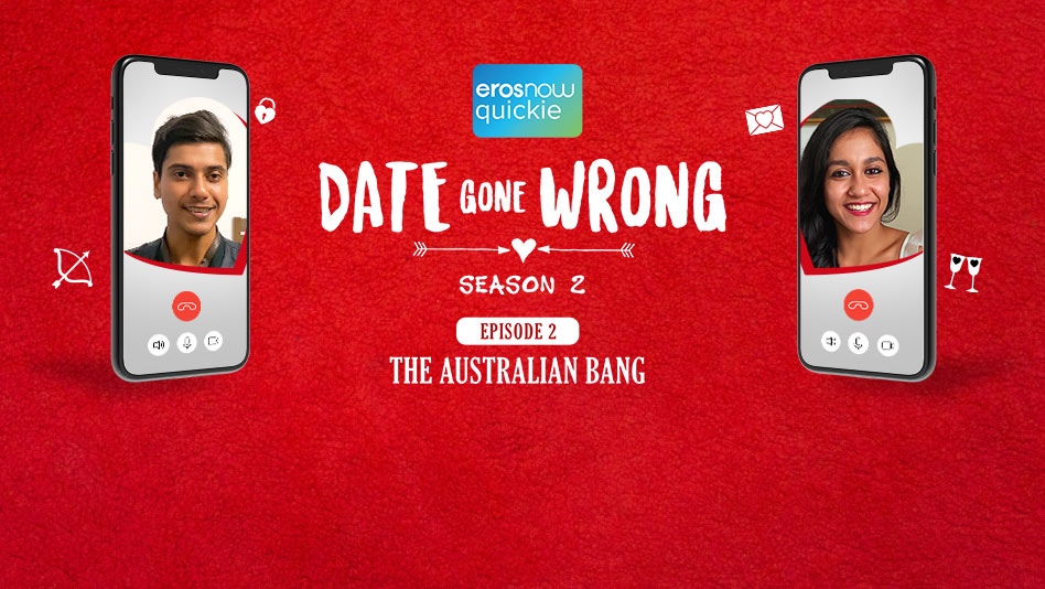 Watch Date Gone Wrong 2 - Episode 2: The Australian Bang on Eros Now