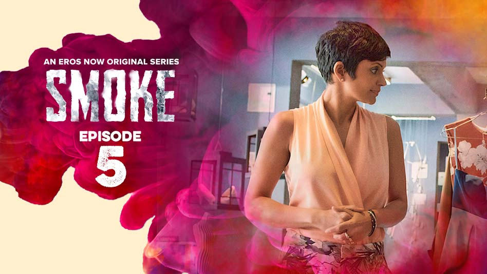 Watch Smoke - Episode 5 on Eros Now