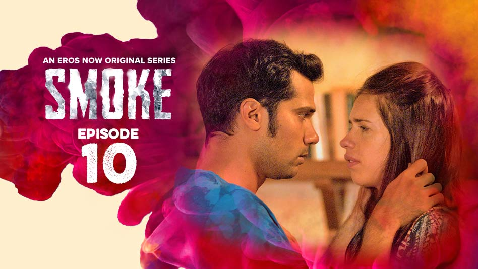 Watch Smoke - Episode 10 on Eros Now