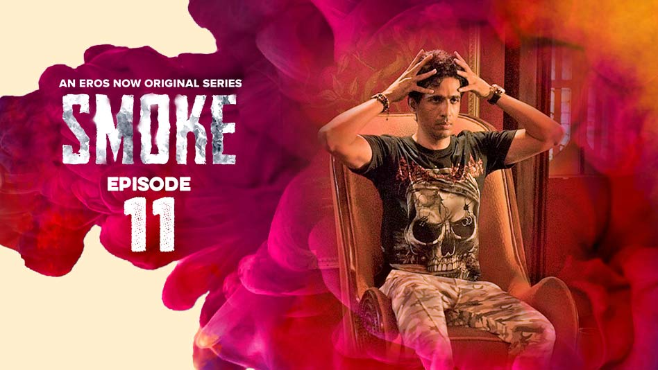 Watch Smoke - Episode 11 on Eros Now