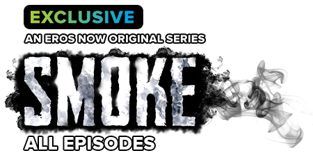 Stream the latest seasons & episodes of Smoke - An Eros Now Original